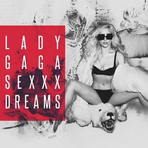 Lady Gaga - Sexxx Dreams [Unofficial] (lossless, 2019)