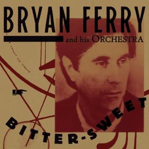 Bryan Ferry - Bitter-Sweet (2018)